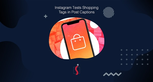 Instagram is Testing Shopping Tags in Captions